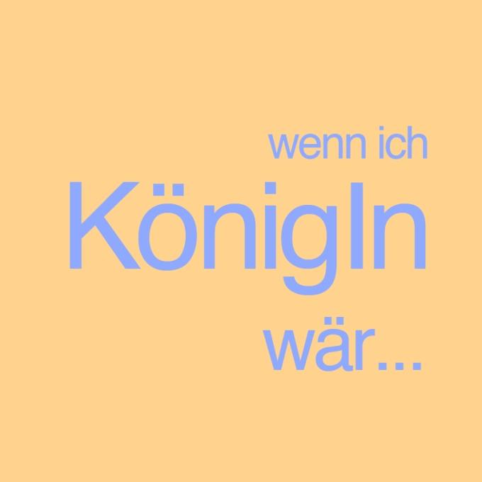 """""""Wenn ich KönigIn wär ..."""" von Corina Rues-Benz"""