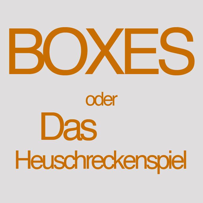 """"""" Boxes - oder Das Heuschreckenspiel """" von Heribert Braun"""