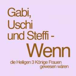 Gabi, Uschi und Steffi - Wenn…