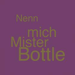 Nenn mich Mister Bottle